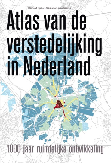 Reinout Rutte & Jaap Evert Abrahamse, Atlas van de Verstedelijking in Nederland